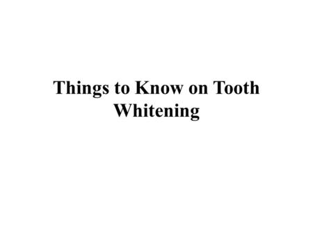 Things to Know on Tooth Whitening. Teeth play critical role in making one's personality presentable amid social gathering. Stained, tarnished tooth bring.