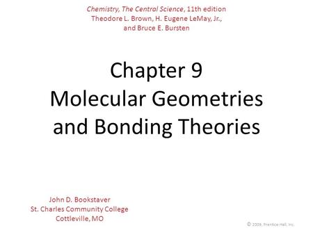 © 2009, Prentice-Hall, Inc. Chapter 9 Molecular Geometries and Bonding Theories Chemistry, The Central Science, 11th edition Theodore L. Brown, H. Eugene.
