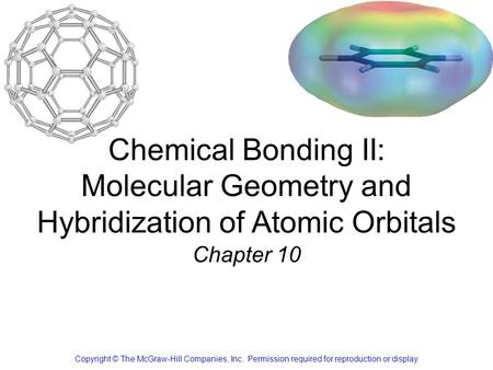 Chemical Bonding II: Molecular Geometry and Hybridization of Atomic Orbitals Chapter 10 Copyright © The McGraw-Hill Companies, Inc. Permission required.