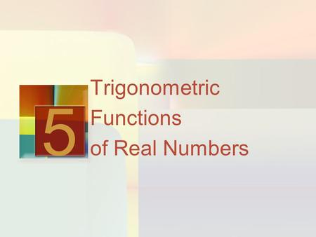 Trigonometric Functions of Real Numbers 5. 5.2 Introduction A function is a rule that assigns to each real number another real number. In this section,