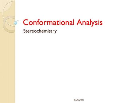 Conformational Analysis Stereochemistry 6/26/2016.