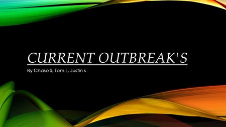 CURRENT OUTBREAK'S By Chase S, Tom L, Justin s. OVERVIEW Central for Disease Control Polio Disease Ebola Disease Malaria Disease Zika Virus Measles Q&A.
