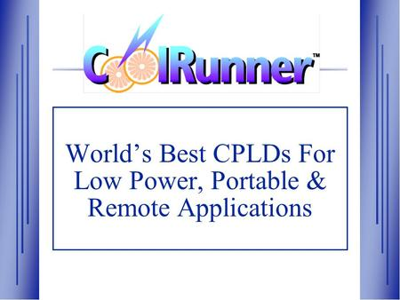 World's Best CPLDs For Low Power, Portable & Remote Applications.