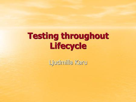 Testing throughout Lifecycle Ljudmilla Karu. Verification and validation (V&V) Verification is defined as the process of evaluating a system or component.