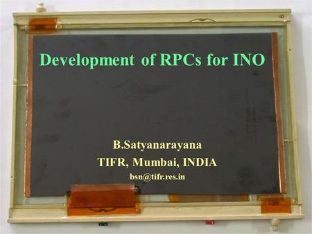 The 6th ACFA Workshop on Physics and Detector at Linear Collider, TIFR, Mumbai, December 15-17, 20031 Development of RPCs for INO B.Satyanarayana TIFR,