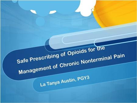 Safe Prescribing of Opioids for the Management of Chronic Nonterminal Pain La Tanya Austin, PGY3.