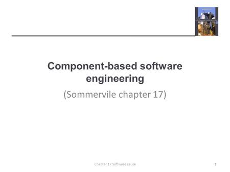 Component-based software engineering (Sommervile chapter 17) 1Chapter 17 Software reuse.