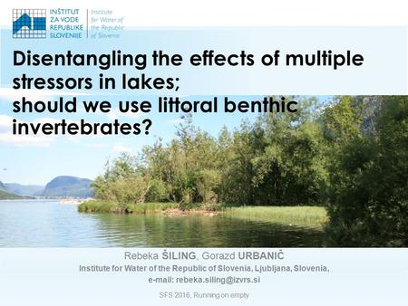 Disentangling the effects of multiple stressors in lakes; should we use littoral benthic invertebrates? Rebeka ŠILING, Gorazd URBANIČ Institute for Water.
