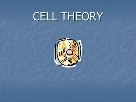 CELL THEORY. All living organisms are made up of cells. All living organisms are made up of cells.