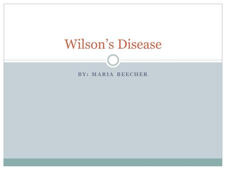 BY: MARIA BEECHER Wilson's Disease. Intro Samuel Alexander Kinnier Wilson 1 in 30,000 people Rare genetic disease  Build up of copper Affected organs.