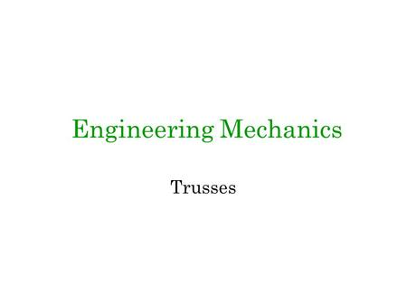 Engineering Mechanics Trusses. Truss 2 Definition of a Truss A truss is an assembly of straight members connected at joints. No member is continuous.