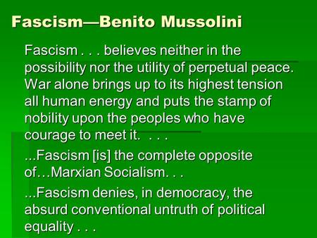 Fascism—Benito Mussolini Fascism... believes neither in the possibility nor the utility of perpetual peace. War alone brings up to its highest tension.