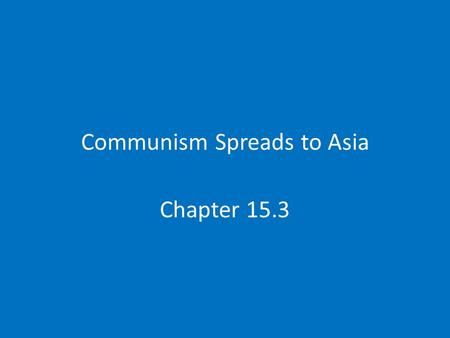 Communism Spreads to Asia Chapter 15.3. China's Communist Revolution Civil War Mao Zedong-Communist leader vs Nationalist Chaing Kai Shek- nationalist.