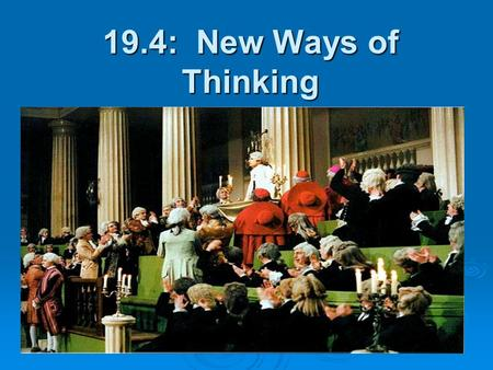 19.4: New Ways of Thinking. I. Laissez-Faire Economics  A. Physiocrats = enlightenment thinkers who argued that natural laws should be allowed to operate.
