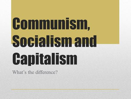 Communism, Socialism and Capitalism What's the difference?