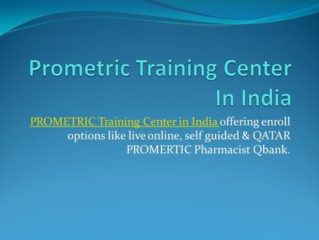 PROMETRIC Training Center in India PROMETRIC Training Center in India offering enroll options like live online, self guided & QATAR PROMERTIC Pharmacist.