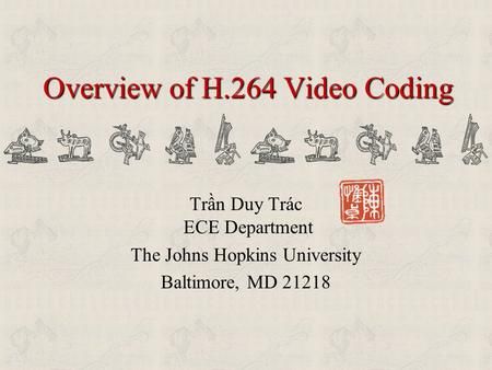 Overview of H.264 <strong>Video</strong> Coding Trần Duy Trác ECE Department The Johns Hopkins University Baltimore, MD 21218.