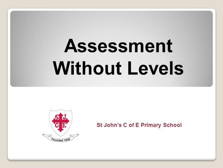 Assessment Without Levels St John's C of E Primary School.