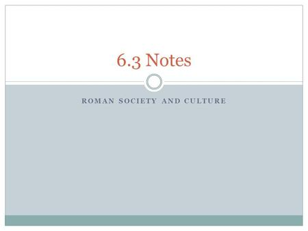 ROMAN SOCIETY AND CULTURE 6.3 Notes. 6.3 Life in Imperial Rome What was life really like in the Roman Empire?