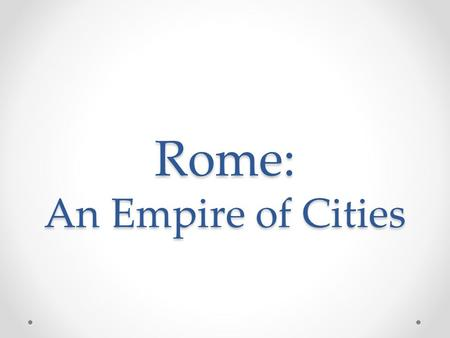 Rome: An Empire of Cities. Empire of Municipal Territories Empire resembled a quilt of municipal territories, each with… o An urban centre o An agricultural.