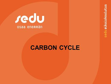 CARBON CYCLE. Carbon 2 26.6.2016 Esityksen nimi / Tekijä -Carbon is a common non-metal, tetravalent element, which also has many allotropic forms. Its.