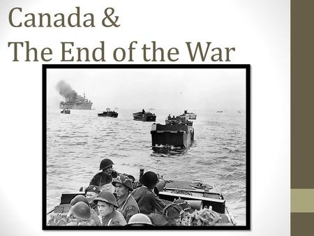 Canada & The End of the War. Taking Back Europe The Allies were not ready to open up a Western battlefront against Germany The Allies manage to take North.