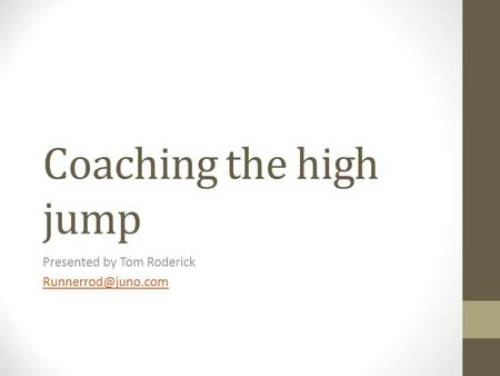 Coaching the high jump Presented by Tom Roderick