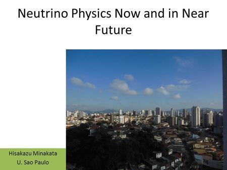 Neutrino Physics Now and in Near Future Hisakazu Minakata U. Sao Paulo.