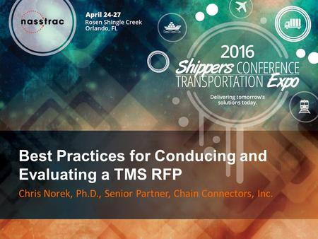 Best Practices for Conducing and Evaluating a TMS RFP Chris Norek, Ph.D., Senior Partner, Chain Connectors, Inc.