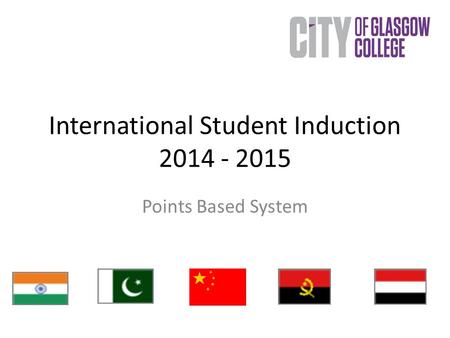 International Student Induction 2014 - 2015 Points Based System.