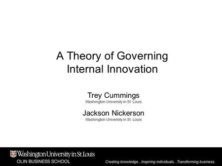 A Theory of Governing Internal Innovation Trey Cummings Washington University in St. Louis Jackson Nickerson Washington University in St. Louis.