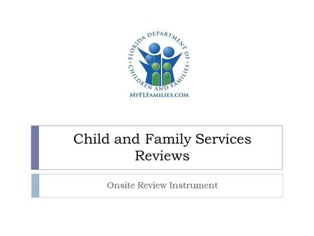 Child and Family Services Reviews Onsite Review Instrument.