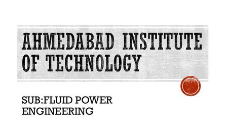 SUB:FLUID POWER ENGINEERING. ENROLLMENT NONAME 130020119602KISHAN TAKOLIYA 130020119603SHREYASH THACKER 130020119604DIGANAT THAKKAR 130020119605VISHAL.