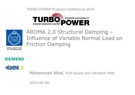 AROMA 2.0 Structural Damping – Influence of Variable Normal Load on Friction Damping Mohammad Afzal, KTH Sound and Vibration MWL 2014-04-09 TURBO POWER.