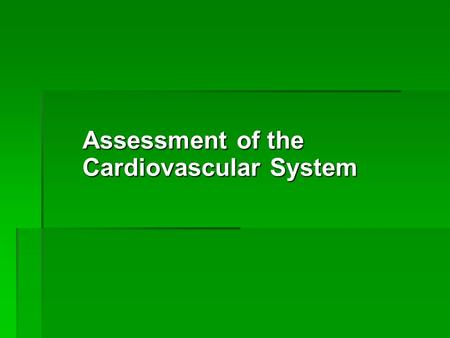 Assessment of the Cardiovascular System. The Cardiovascular System  Anatomy and physiology  Heart—its structure and function  Valves, arteries  Cardiac.