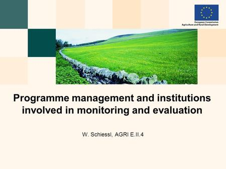 W. Schiessl, AGRI E.II.4 Programme management and institutions involved in monitoring and evaluation.