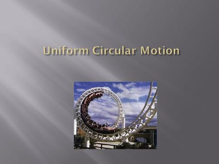 Uniform circular motion Uniform circular motion is motion along a circular path in which there is no change in speed, only a change in direction. v.