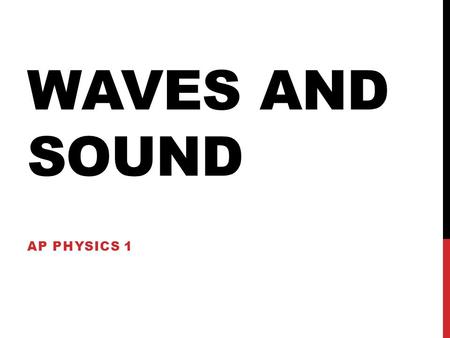 WAVES AND SOUND AP PHYSICS 1. TYPES OF WAVES Transverse waves- Particles move perpendicular to the waves motion Longitudinal Waves (compression waves)-