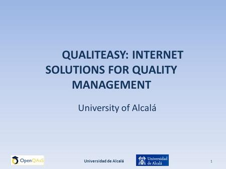 QUALITEASY: INTERNET SOLUTIONS FOR QUALITY MANAGEMENT University of Alcalá Universidad de Alcalá 1.