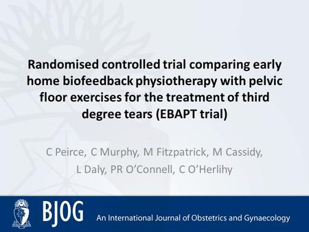 Randomised controlled trial comparing early home biofeedback physiotherapy with pelvic floor exercises for the treatment of third degree tears (EBAPT trial)