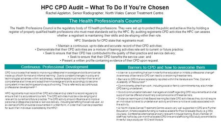 HPC CPD Audit – What To Do If You're Chosen Rachel Appleton, Senior Radiographer, North Wales Cancer Treatment Centre. Background The Health Professions.