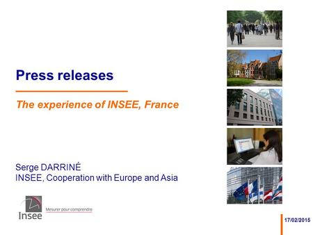 Serge DARRINÉ INSEE, Cooperation with Europe and Asia 17/02/2015 Press releases The experience of INSEE, France.