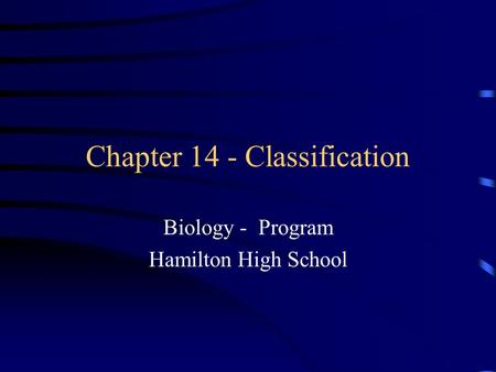 Chapter 14 - Classification Biology - Program Hamilton High School.
