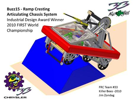 Buzz15 - Ramp Cresting Articulating Chassis System Industrial Design Award Winner 2010 FIRST World Championship FRC Team #33 Killer Bees -2010 Jim Zondag.