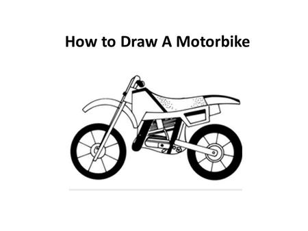 How to Draw A Motorbike. 1. Draw the Outline Draw two circles to form the wheels. Slightly overlapping the circle on your right, sketch an odd- shaped.