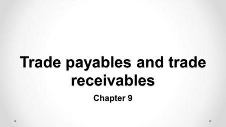 Trade payables and trade receivables Chapter 9. Contents Recognition, measurement and derecognition Discounts Payables reconciliation Doubtful debts Impairments.