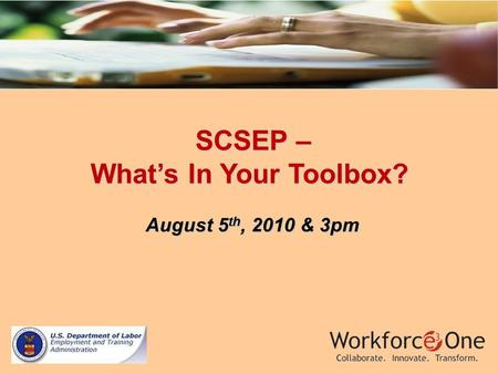 SCSEP – SCSEP – What's In Your Toolbox? August 5 th, 2010 & 3pm August 5 th, 2010 & 3pm.