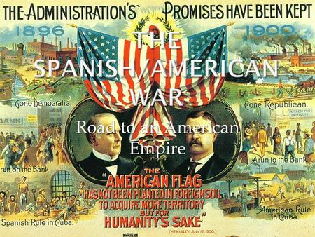 Road to an American Empire.  Spain had been an imperialistic country since the late 1400s.  Cuba, the Philippines, and Puerto Rico were all Spanish.