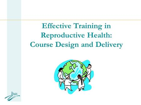 Effective Training in Reproductive Health: Course Design and Delivery.