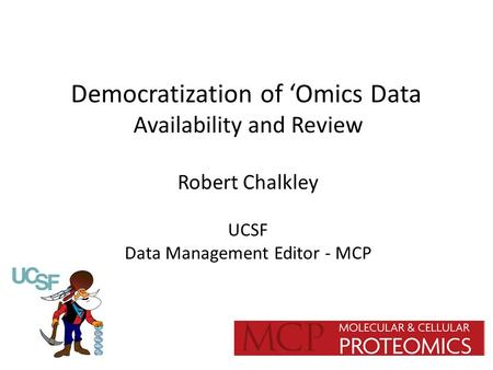 Democratization of 'Omics Data Availability and Review Robert Chalkley UCSF Data Management Editor - MCP.